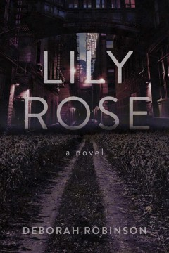 Lily Rose : a novel / Deborah Robinson.