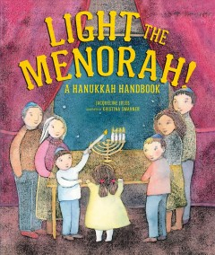 Light the menorah! : a Hanukkah handbook / Jacqueline Jules ; illustrations by Kristina Swarner.