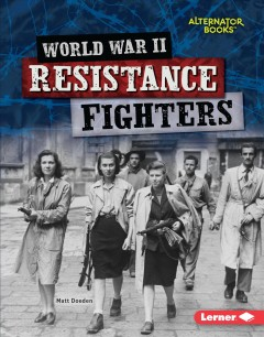 World War II resistance fighters / Matt Doeden.
