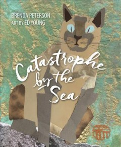 Catastrophe by the sea / by Brenda Peterson ; art by Ed Young.