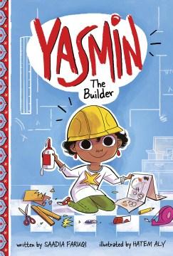 Yasmin the builder / written by Saadia Faruqi ; illustrated by Hatem Aly.