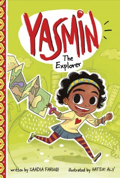 Yasmin the explorer / written by Saadia Faruqi ; illustrated by Hatem Aly.