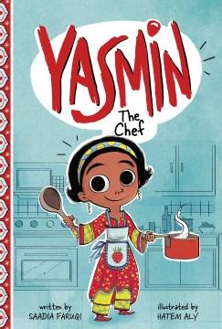 Yasmin the chef / written by Saadia Faruqi ; illustrated by Hatem Aly.