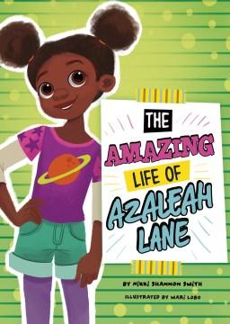 The amazing life of Azaleah Lane / by Nikki Shannon Smith,  illustrated by Mari Lobo.