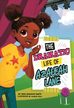 The dramatic life of Azaleah Lane / by Nikki Shannon Smith ; illustrated by Gloria Felix.