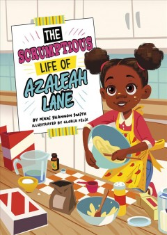 The scrumptious life of Azaleah Lane / by Nikki Shannon Smith ; illustrated by Gloria Felix.