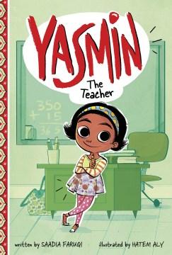 Yasmin the teacher / written by Saadia Faruqi ; illustrated by Hatem Aly.