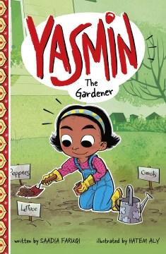Yasmin the gardener / written by Saadia Faruqi ; illustrated by Hatem Aly.