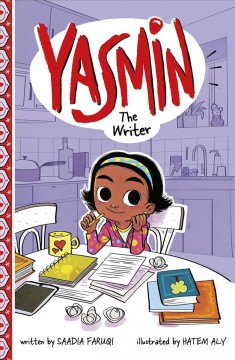 Yasmin the writer / written by Saadia Faruqi ; illustrated by Hatem Aly.