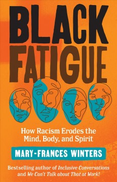 Black fatigue : how racism erodes the mind, body, and spirit / Mary-Frances Winters.