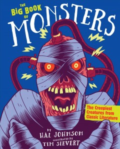 The big book of monsters : the creepiest creatures from classic literature / by Hal Johnson ; illustrated by Tim Sievert.