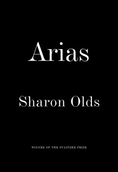 Arias / by Sharon Olds.