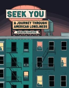 Seek you : a journey through American loneliness / Kristen Radtke.