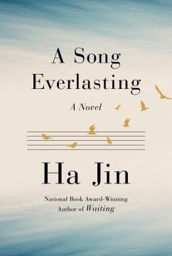 A song everlasting / Ha Jin.