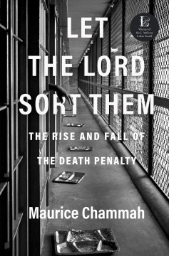 Let the Lord sort them : the rise and fall of the death penalty / Maurice Chammah.