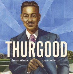Thurgood / by Jonah Winter ; illustrated by Bryan Collier.