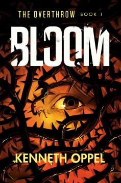 Bloom / Kenneth Oppel.