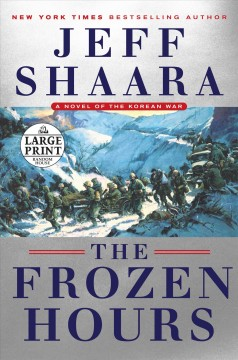 The frozen hours : a novel of the Korean War / Jeff Shaara.