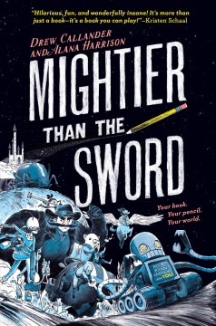 Mightier than the sword / Drew Callander & Alana Harrison ; illustrated by Ryan Andrews (and you).