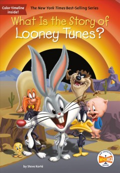 What is the story of Looney Tunes? / by Steve Korté ; illustrated by John Hinderliter.
