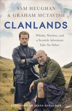 Clanlands : whisky, warfare, and a Scottish adventure like no other / Sam Heughan and Graham McTavish, with Charlotte Reather.