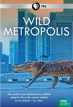 Wild metropolis / a BBC Studios production for BBC and PBS ; produced and directed by Matt Brandon, Alex Lanchester, Mark Wheeler.