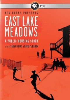 East Lake Meadows : a public housing story / Ken Burns presents ; a film by Sarah Burns and David McMahon ; a Florentine Films production ; directed and produced by Sarah Burns & David McMahon ; written by Sarah Burns & David McMahon.