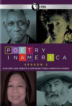 Poetry in America. Season 2 : explore and debate 8 unforgettable American poems / directed by Elisa New, Leah Reis-Dennis ; produced by Leah Reis-Dennis, Cathleen O