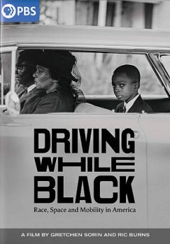 Driving while Black : race, space and mobility in America / director, Ric Burns, Gretchen Sorin.
