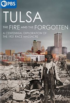 Tulsa : the fire and the forgotten : a centennial exploration of the 1921 race massacre / a production of Saybrook Productions Ltd. in association with the WNET Group ; WNET Thirteen ; produced and directed by Jonathan Silvers ; produced and reported by DeNeen L. Brown ; produced by Eric Stover.