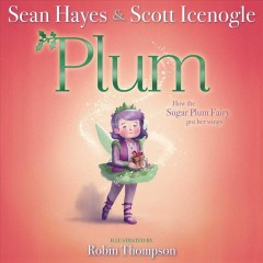 Plum / Sean Hayes & Scott Icenogle ; illustrated by Robin Thompson.