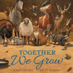 Together we grow / written by Susan Vaught ; illustrated by Kelly Murphy.