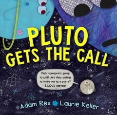 Pluto gets the call / Adam Rex ; illustrations by Laurie Keller.