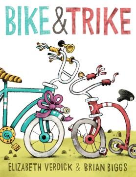 Bike & Trike / Elizabeth Verdick & Brian Biggs.
