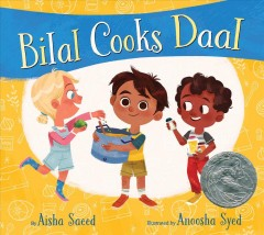 Bilal cooks daal / by Aisha Saeed ; illustrated by Anoosha Syed.