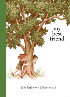 My best friend / words by Julie Fogliano ; pictures by Jillian Tamaki.