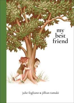 My best friend / words by Julie Fogliano ; pictures by Jillian Tamaki.