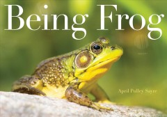 Being frog / by April Pulley Sayre.