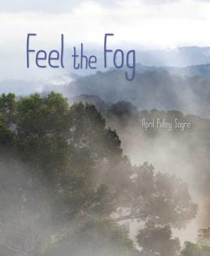 Feel the fog / April Pulley Sayre.