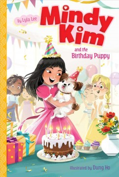 Mindy Kim and the birthday puppy / Lyla Lee ; illustrated by Dung Ho.