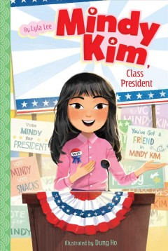 Mindy Kim, class president / by Lyla Lee ; illustrated by Dung Ho.