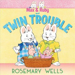 Max & Ruby and twin trouble / Rosemary Wells.