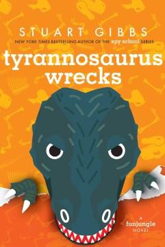 Tyrannosaurus wrecks / Stuart Gibbs.