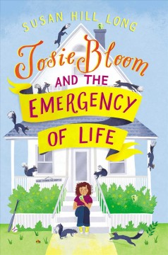 Josie Bloom and the emergency of life / Susan Hill Long.