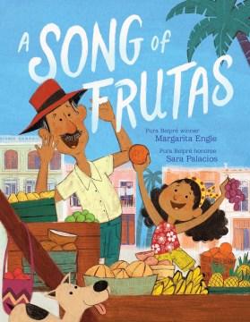 A song of frutas / Margarita Engle ; illustrated by Sara Palacios.