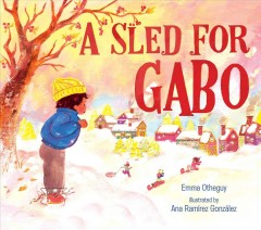 A sled for Gabo / written by Emma Otheguy ; illustrated by Ana Ramírez González.