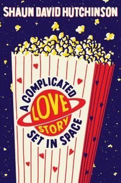 A complicated love story set in space / by Shaun David Hutchinson.