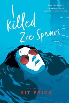 I killed Zoe Spanos / Kit Frick.