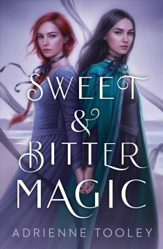 Sweet & bitter magic / by Adrienne Tooley.