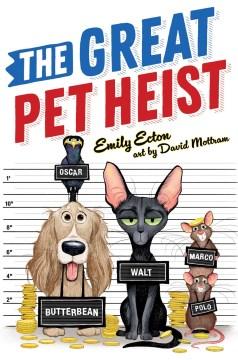 The great pet heist / Emily Ecton ; art by Dave Mottram.